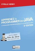 Apprenez à programmer en Java - La programmation professionnelle à portée de tous!  - Cyrille Herby