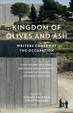 KINGDOM OF OLIVES AND ASH - WRITERS CONFRONT THE OCCUPATION