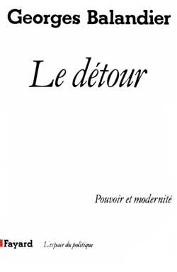 Le Detour ; Pouvoir Et Modernite