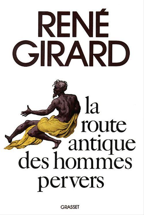 La route antique des hommes pervers  - Rene Girard