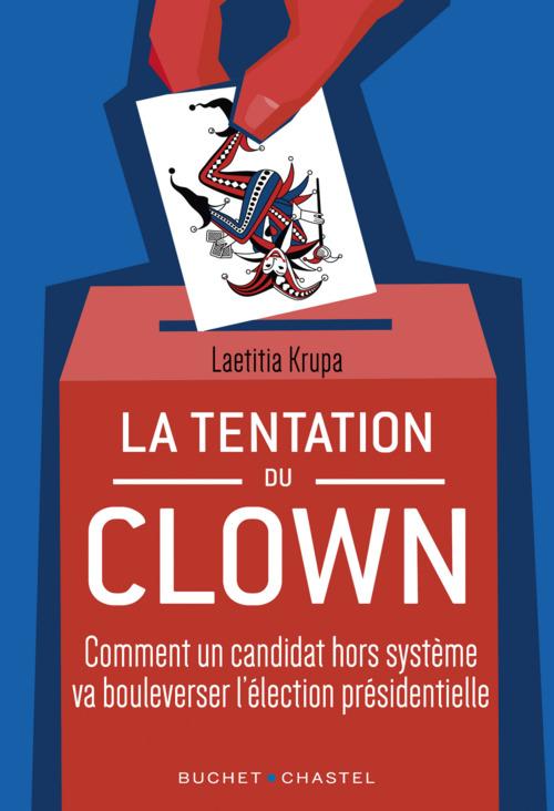 la tentation du clown : comment un candidat hors système va bouleverser la présidentielle