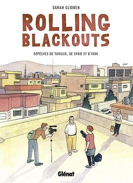 Rolling blackouts ; dépêches de Turquie de Syrie et d'Irak
