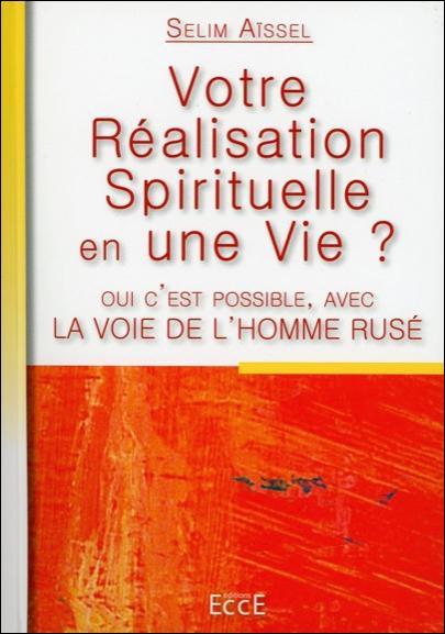 La voie de l'homme rusé ; votre réalisation spirituelle en une vie