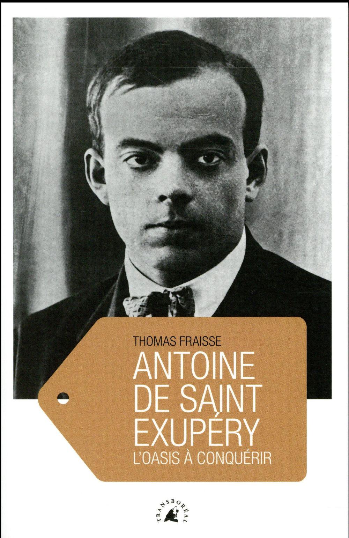 Antoine de Saint Exupéry ; l'oasis à conquérir