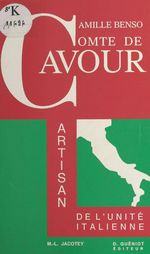 Camille Benso, comte de Cavour : artisan de l'Unité italienne