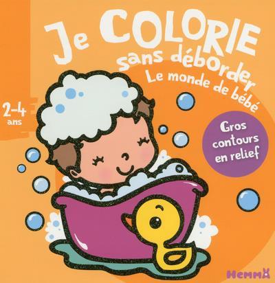 Je colorie sans déborder ; le monde de bébé ; 2/4 ans