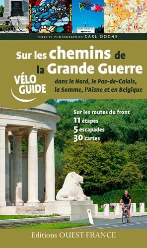Sur les chemins de la Grande Guerre dans le Nord, le Pas-de-Calais, la somme, l'Aisne et en Belgique ; 11 étapes, 5 escapades, 30 cartes