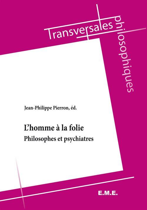 L'homme à la folie ; philosophes et psychiatres