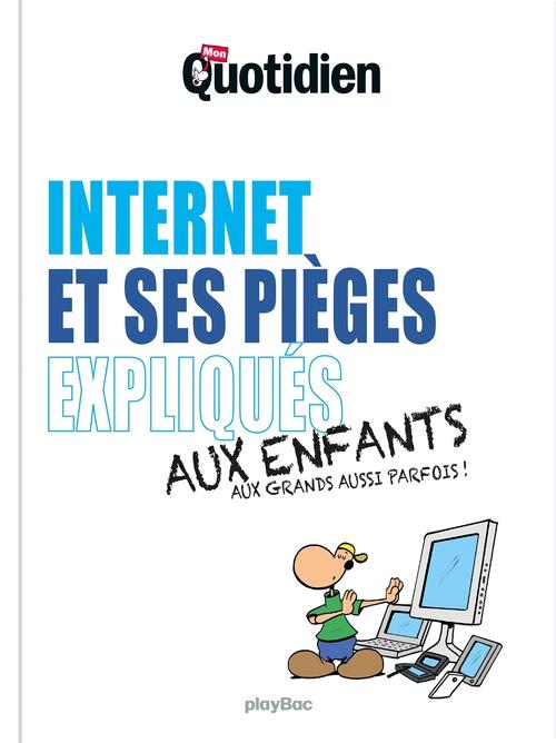 Mon quotidien ; internet et ses pièges expliqués aux enfants