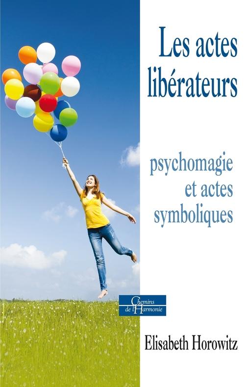 Les actes libérateurs ; psychomagie et actes symboliques