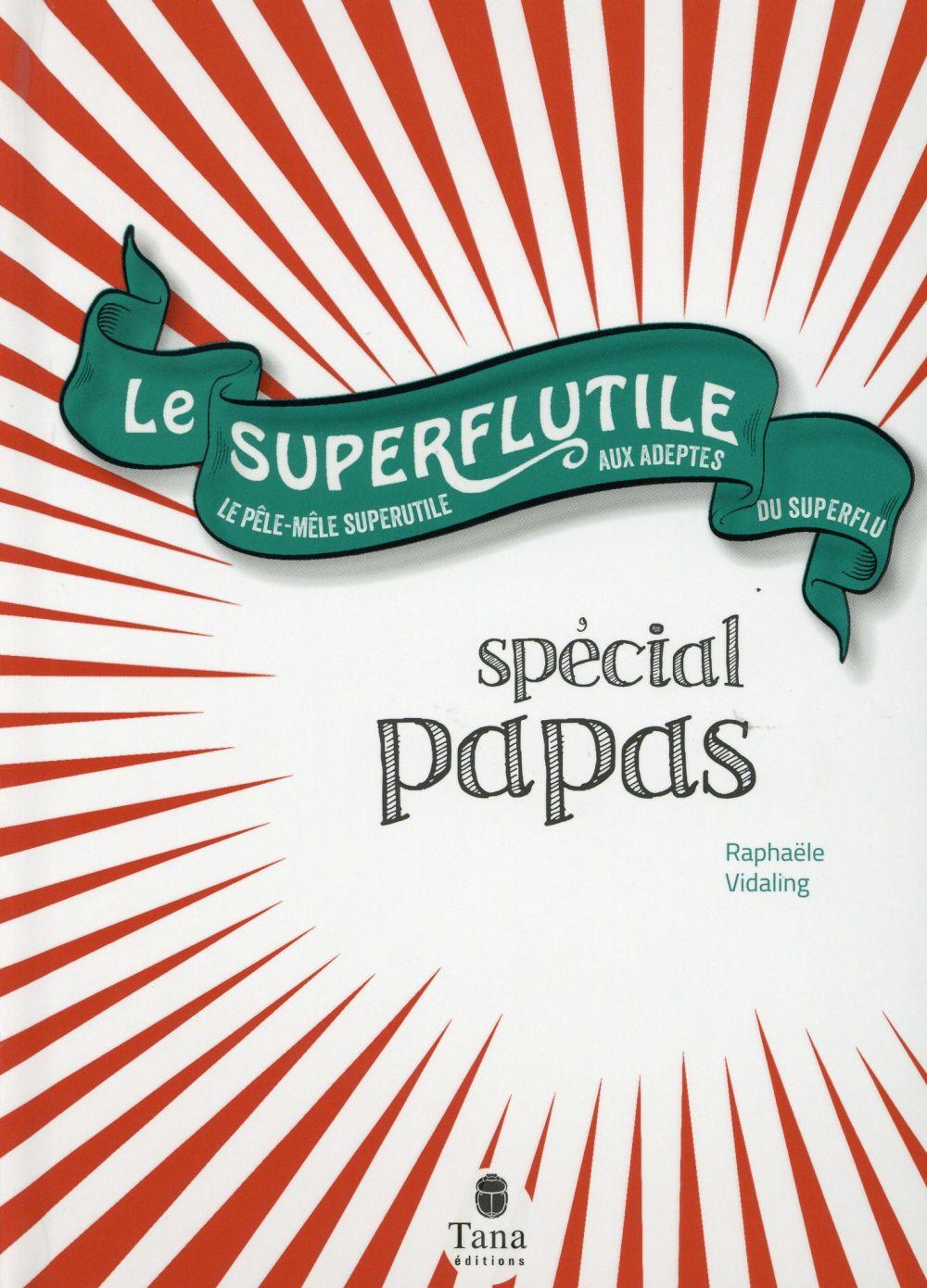 Le superflutile ; spécial papas
