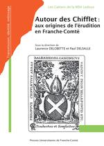 Autour des chifflet : aux origines de l'erudition en franche-comte  - Delob Delsalle Paul - Paul Delsalle - Laurence Delobette