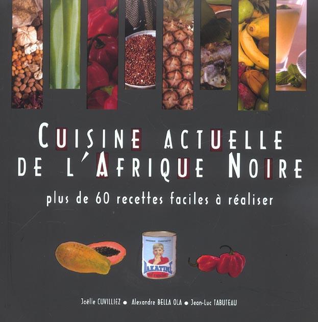 Cuisine Actuelle De L'Afrique Noire ; Plus De 60 Recettes Faciles A Realiser