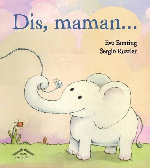 Dis, maman...