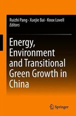 Energy, Environment and Transitional Green Growth in China  - Knox Lovell - Ruizhi Pang - Xuejie Bai