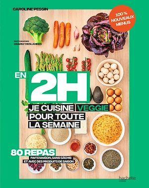 En 2h je cuisine veggie pour toute la semaine t.2 ; 80 repas fait maison, sans gâchis et avec des produits de saison