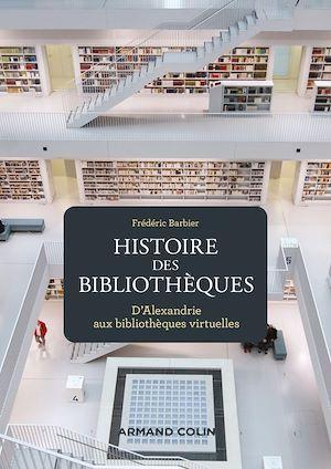 Histoire des bibliothèques ; d'Alexandrie aux bibliothèques virtuelles