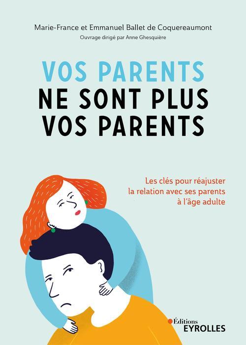 Vos parents ne sont plus vos parents ; les clés pour réajuster une fois adulte la relation avec ses parents