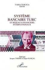 Système bancaire turc et réseaux financiers internationaux  - Salgur Kançal - Jacques THOBIE - Kancal/Thobie