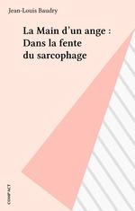 La Main d'un ange : Dans la fente du sarcophage  - Jean-Louis Baudry