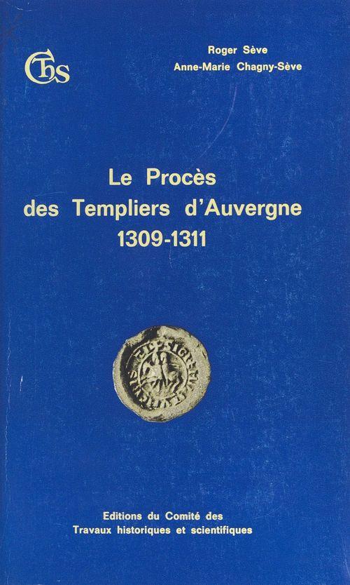 Le Procès des Templiers d'Auvergne (1309-1311)  - Chagny Seve A M  - Roger Sève