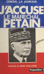 J'accuse le maréchal Pétain...