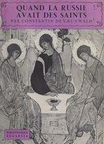 Quand la Russie avait des saints  - Constantin De Grunwald