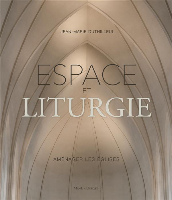 Espace et liturgie ; aménager les églises