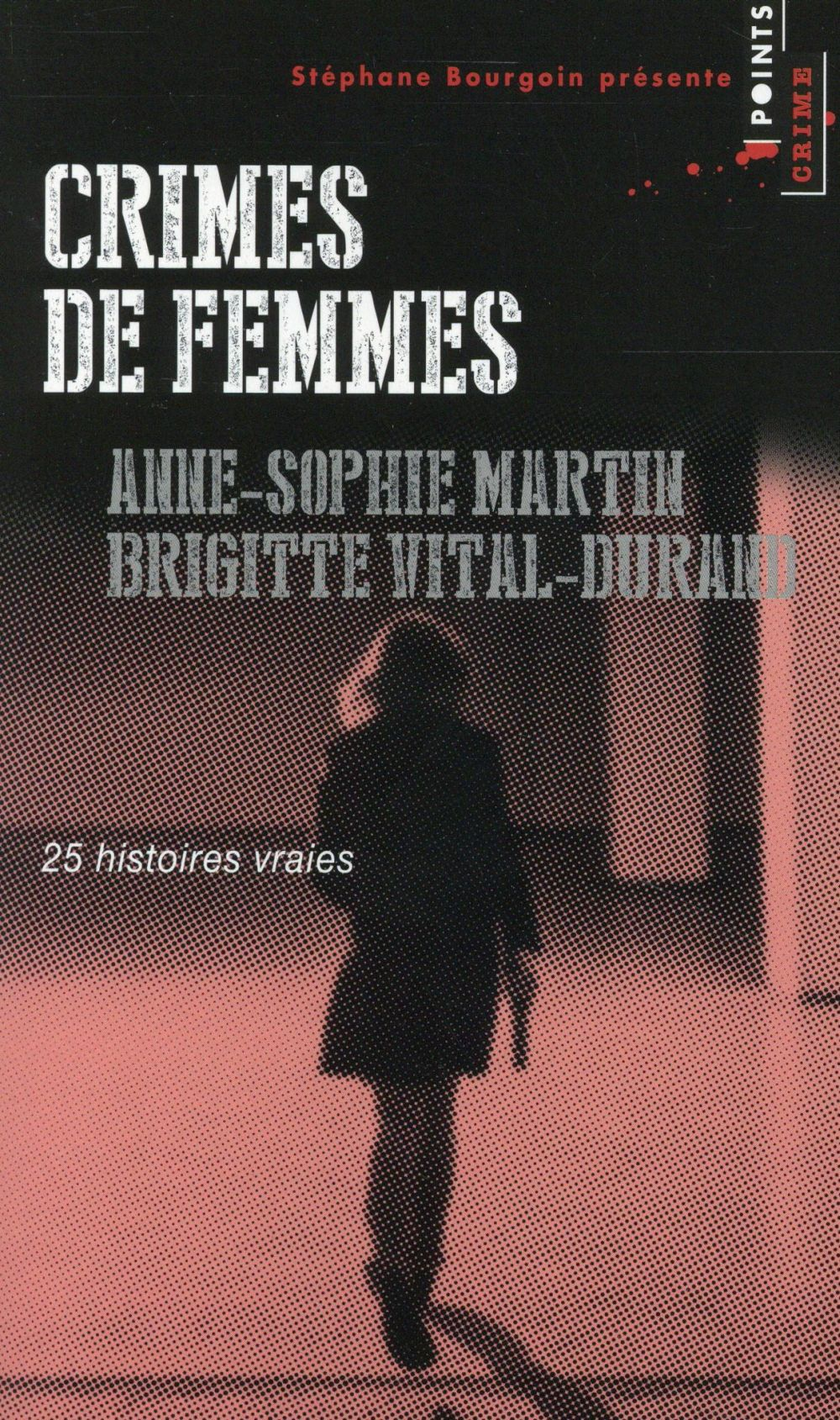 Crimes de femmes ; 25 histoires vraies