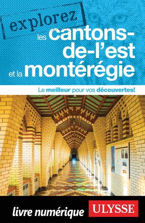EXPLOREZ ; les Cantons-de-l'Est et la Montérégie (édition 2021)