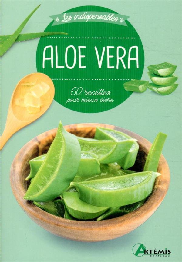 Aloe vera ; 60 recettes pour mieux vivre