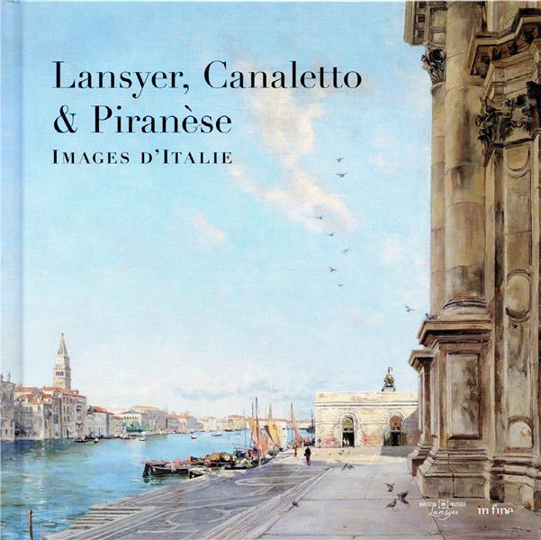 Lansyer, canaletto & piranèse ; images d'italie