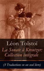 Vente Livre Numérique : La Sonate à Kreutzer: Collection intégrale (3 Traductions en un seul livre)  - Léon Tolstoï