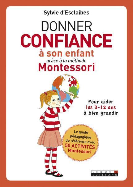 Donner confiance à son enfant grâce à la méthode Montessori ; pour aider les 3-12 ans à bien grandir