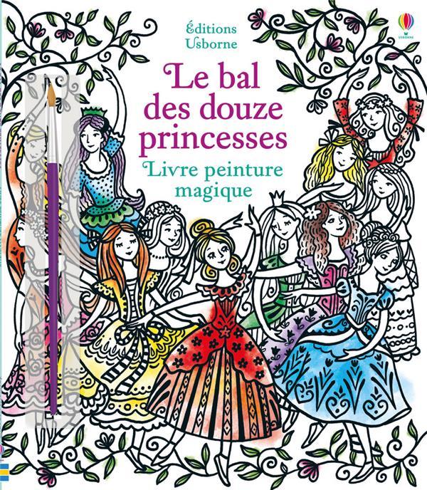 La Peinture Magique Le Bal Des Douze Princesses Susanna Davidson Barbara Bongini Usborne Papeterie Coloriage Le Hall Du Livre Nancy
