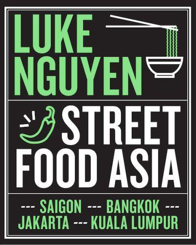 LUKE NGUYEN''S STREET FOOD ASIA