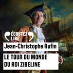 Vente AudioBook : Le tour du monde du roi Zibeline  - Jean-Christophe Rufin