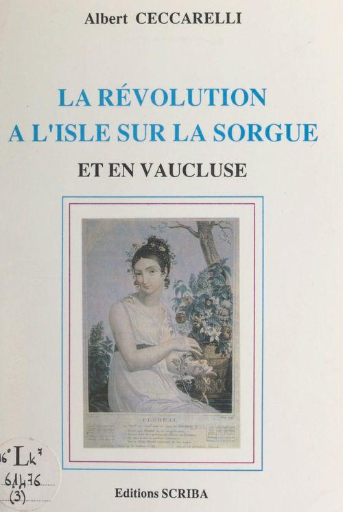 L'histoire de L'Isle-sur-la-Sorgue (3). La Révolution à l'Isle-sur-la-Sorgue et en Vaucluse