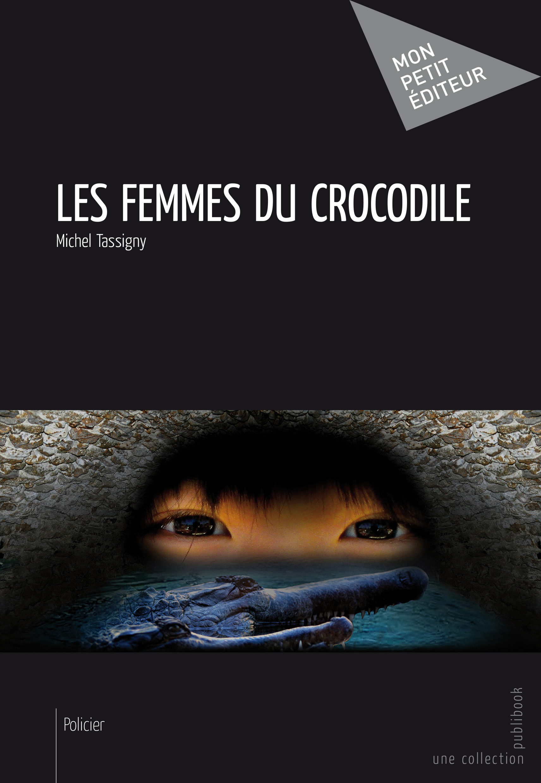 Les Femmes du crocodile  - Michel Tassigny