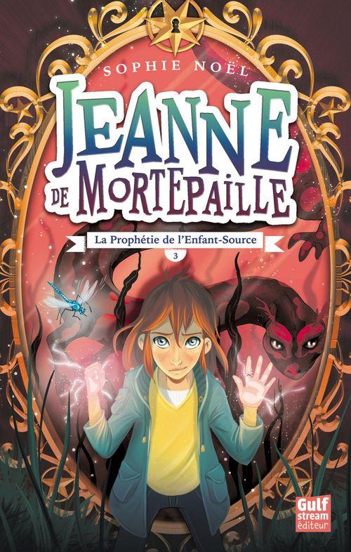 Jeanne de Mortepaille t.3 ; la prophétie de l'enfant-source