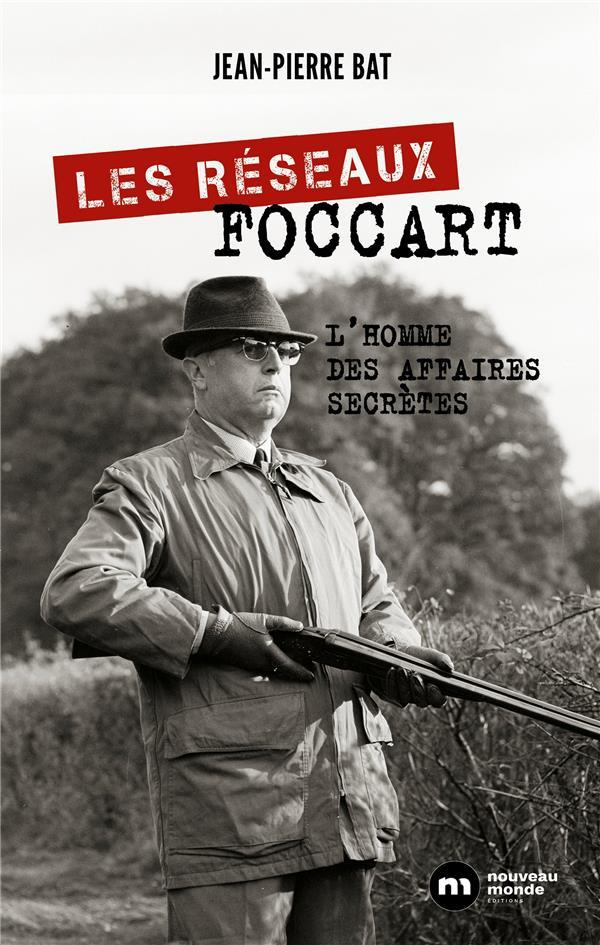 Les réseaux Foccart ; l'homme des affaires secrètes