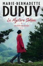Le Mystère Soline, T1 - Au-delà du temps - partie 1  - Marie-Bernadette Dupuy