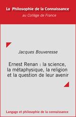 Vente EBooks : Ernest Renan : la science, la métaphysique, la religion et la question de leur avenir  - Jacques BOUVERESSE