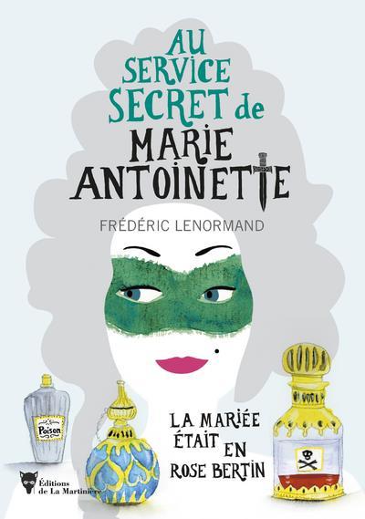 LENORMAND, FREDERIC - LA MARIEE ETAIT EN ROSE BERTIN - AU SERVICE SECRET DE MARIE-ANTOINETTE