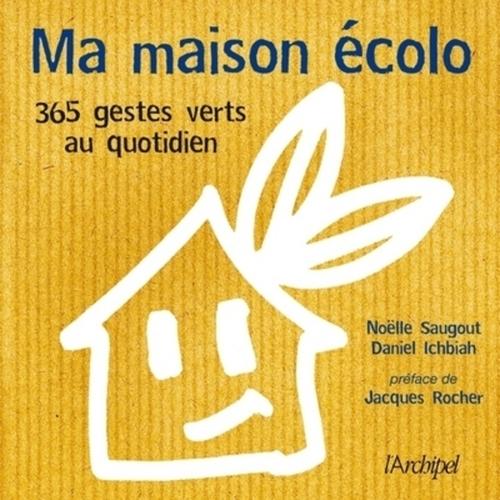 Ma maison écolo ; 365 gestes verts au quotidien
