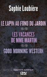 Vente Livre Numérique : Le lapin au fond du jardin suivi de Les vacances de Mme Martin et Good Morning Western  - Sophie Loubière