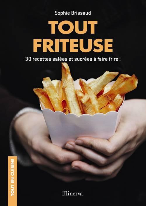 Tout friteuse ; 30 recettes salées et sucrées à faire frire !