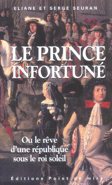 Le prince infortune ou le reve d'une republique sous le roi soleil
