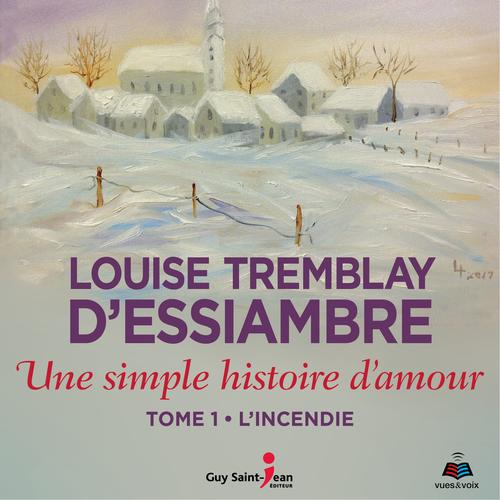 Vente AudioBook : Une simple histoire d'amour tome 1. L'incendie  - Louise Tremblay d'Essiambre