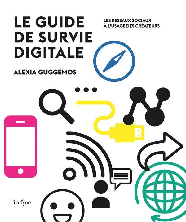 Guide de survie digitale ; les réseaux sociaux à l'usage des créateurs